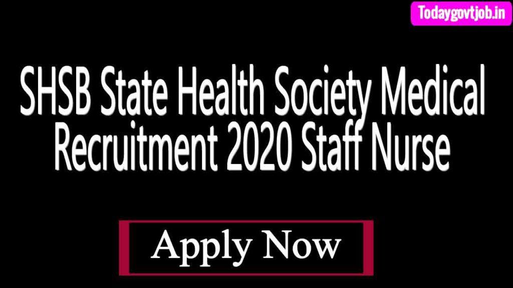 SHSB State Health Society Medical Recruitment 2020 Staff Nurse