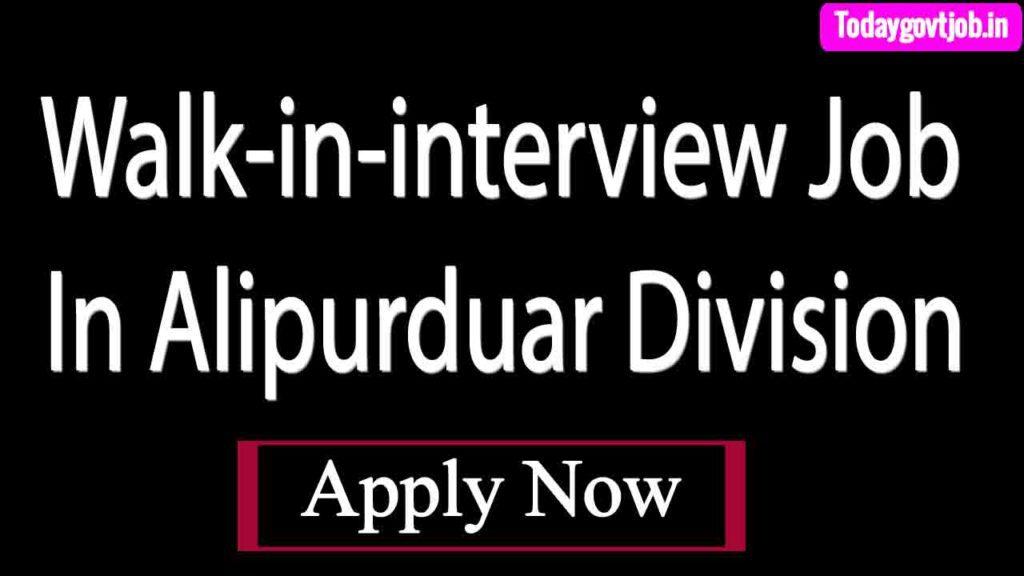 Walk-in-interview Job In Alipurduar Division