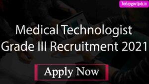 Medical Technologist Grade III Recruitment 2021